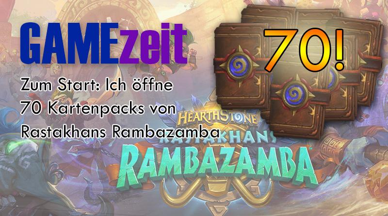 GAMEzeit #3 – Ich öffne 70 Hearthstone Packs zu Rastakhans Rambazamba