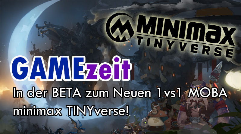 GAMEzeit #2 – minimax TINIYverse Beta – Neues 1vs1 MOBA!