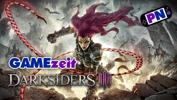 GAMEzeit #4: Darksiders 3 nach Patch 1.05 – Community Forderungen!