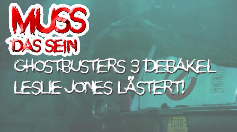 Muss das Sein #4: Das Ghostbusters 3 Debakel um Leslie Jones