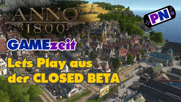 GAMEzeit #6: Anno 1800 Closed Beta